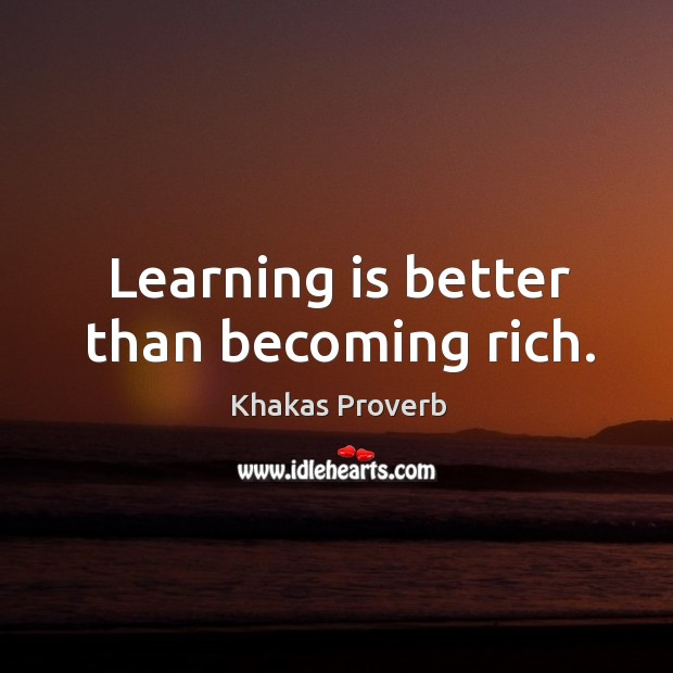 Learning is better than becoming rich. Khakas Proverbs Image