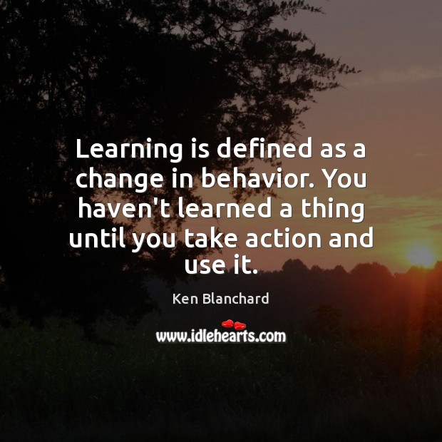 Learning is defined as a change in behavior. You haven't learned a Behavior Quotes Image