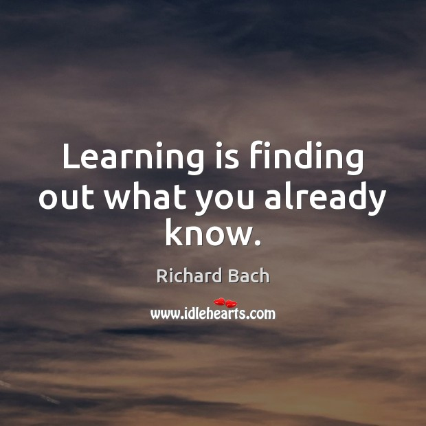 Image, Learning is finding out what you already know.
