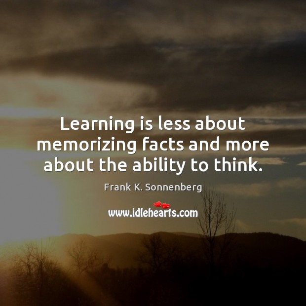 Learning is less about memorizing facts and more about the ability to think. Learning Quotes Image