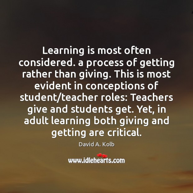 Image, Learning is most often considered. a process of getting rather than giving.