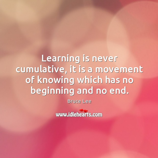 Image, Learning is never cumulative, it is a movement of knowing which has