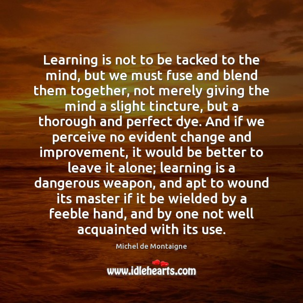 Image, Learning is not to be tacked to the mind, but we must