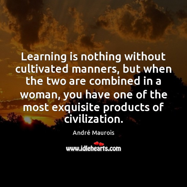 Image, Learning is nothing without cultivated manners, but when the two are combined