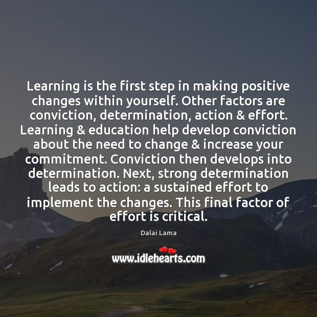 Learning is the first step in making positive changes within yourself. Other Learning Quotes Image