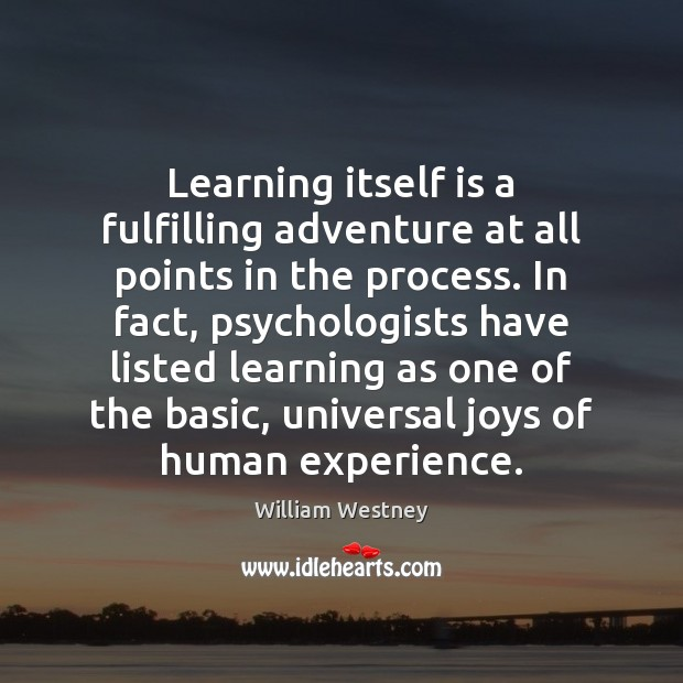 Learning itself is a fulfilling adventure at all points in the process. Image
