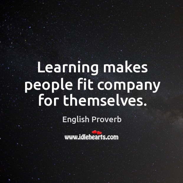 Image, Learning makes people fit company for themselves.