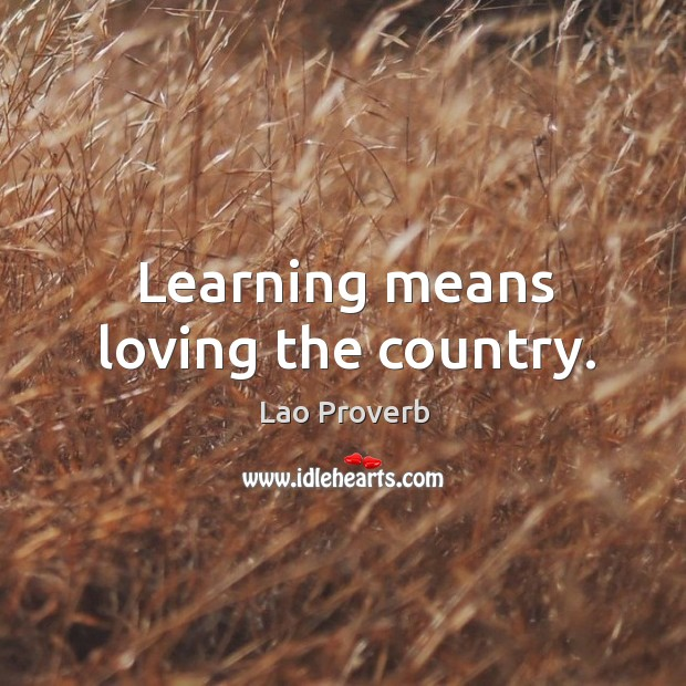 Learning means loving the country. Lao Proverbs Image