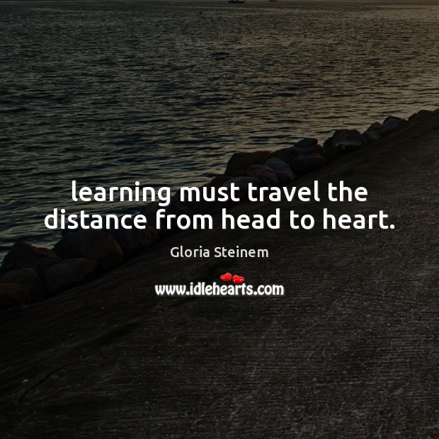 Learning must travel the distance from head to heart. Image