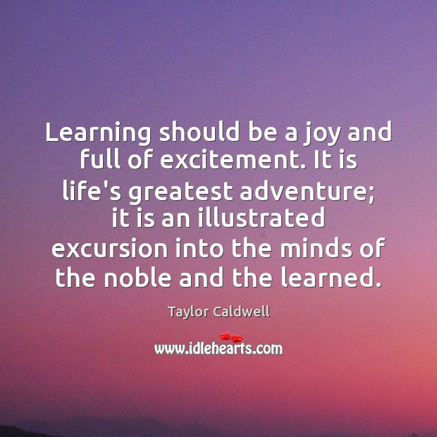 Learning should be a joy and full of excitement. It is life's Taylor Caldwell Picture Quote