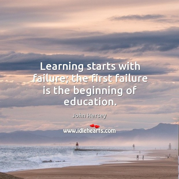 Learning starts with failure; the first failure is the beginning of education. Image