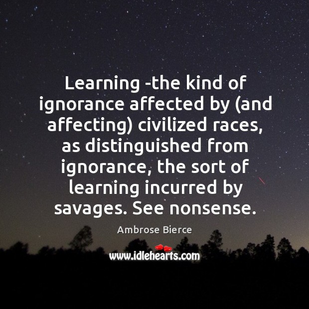 Image, Learning -the kind of ignorance affected by (and affecting) civilized races, as