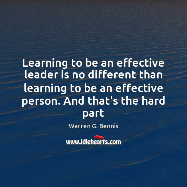 Learning to be an effective leader is no different than learning to Warren G. Bennis Picture Quote