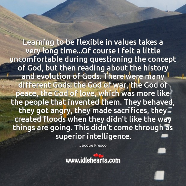 Learning to be flexible in values takes a very long time…Of Jacque Fresco Picture Quote