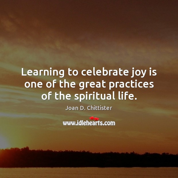 Image, Learning to celebrate joy is one of the great practices of the spiritual life.