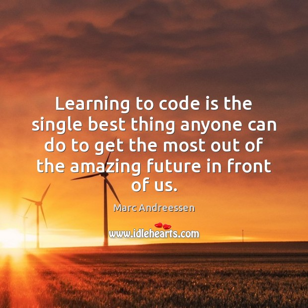 Learning to code is the single best thing anyone can do to Marc Andreessen Picture Quote