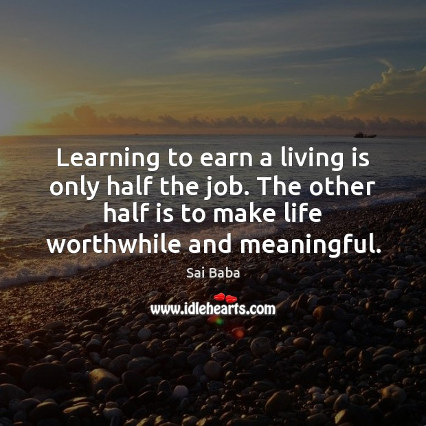 Learning to earn a living is only half the job. The other Image