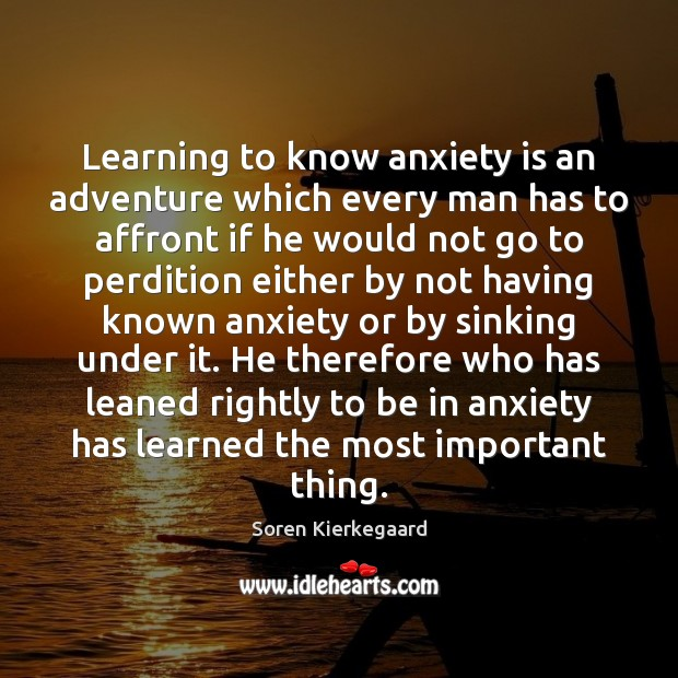 Learning to know anxiety is an adventure which every man has to Image
