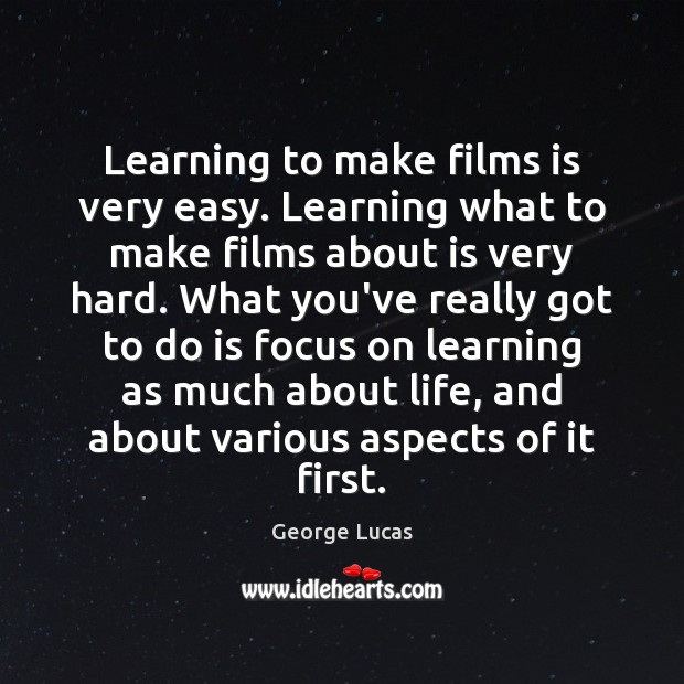 Image, Learning to make films is very easy. Learning what to make films