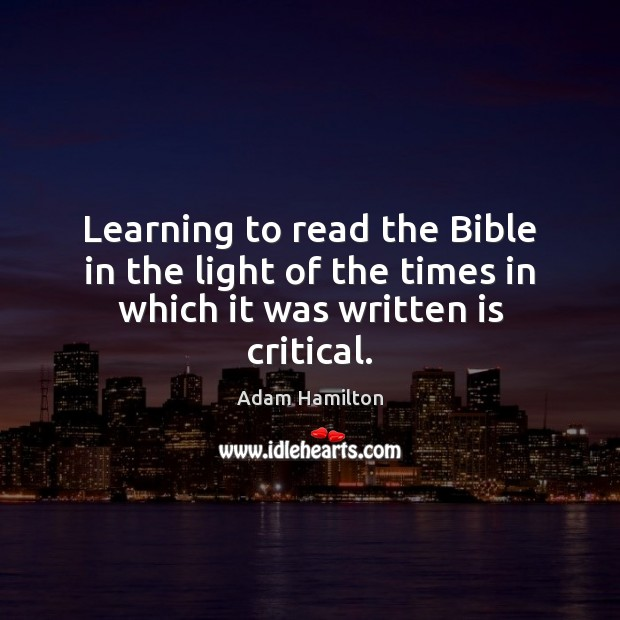 Image, Learning to read the Bible in the light of the times in which it was written is critical.