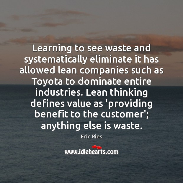 Learning to see waste and systematically eliminate it has allowed lean companies Eric Ries Picture Quote