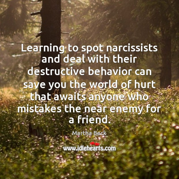 Learning to spot narcissists and deal with their destructive behavior can save Martha Beck Picture Quote