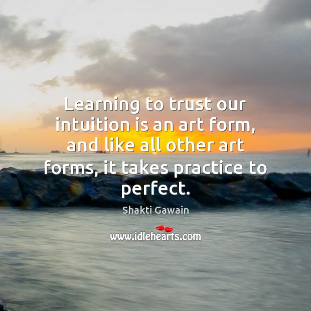 Learning to trust our intuition is an art form, and like all Image