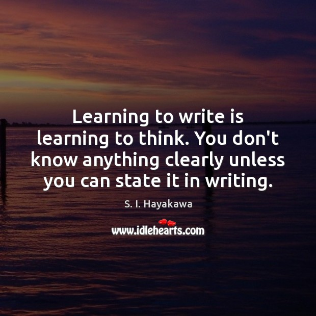 Image, Learning to write is learning to think. You don't know anything clearly