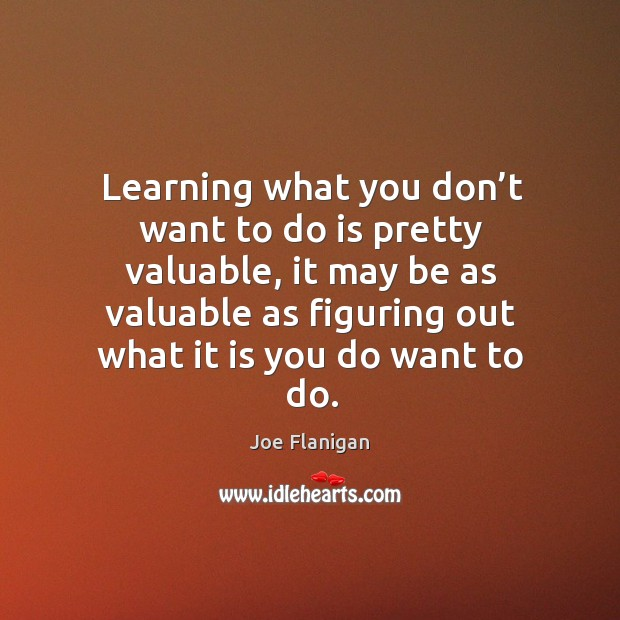 Learning what you don't want to do is pretty valuable, it may be as valuable as Image
