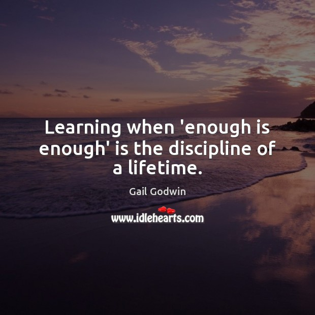 Image, Learning when 'enough is enough' is the discipline of a lifetime.