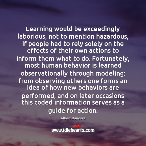 Learning would be exceedingly laborious, not to mention hazardous, if people had Albert Bandura Picture Quote