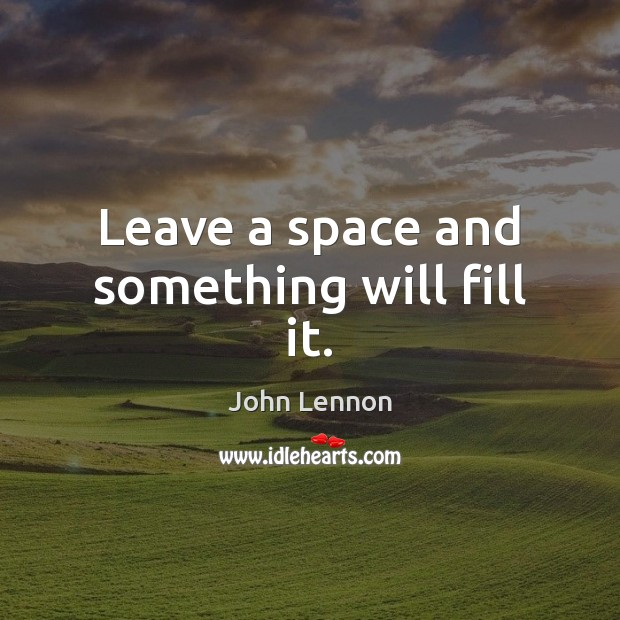Image, Leave a space and something will fill it.