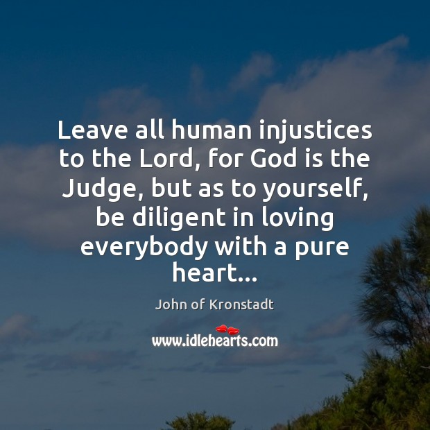 Leave all human injustices to the Lord, for God is the Judge, John of Kronstadt Picture Quote