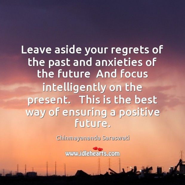 Leave aside your regrets of the past and anxieties of the future Image