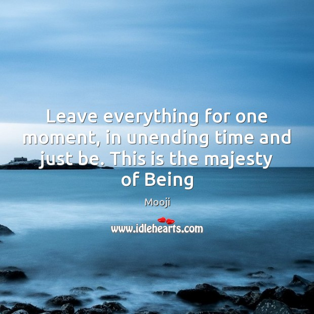 Leave everything for one moment, in unending time and just be. This Mooji Picture Quote