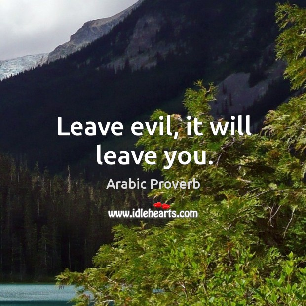 Image, Leave evil, it will leave you.