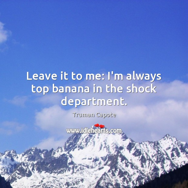 Image, Leave it to me: I'm always top banana in the shock department.