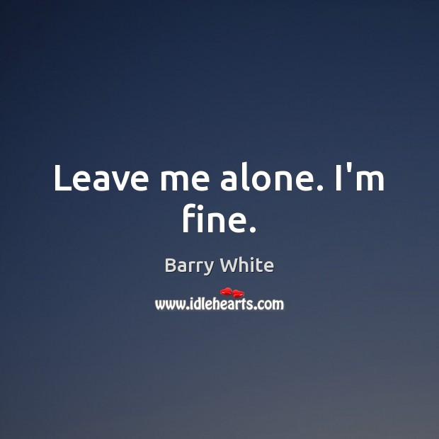 Image, Leave me alone. I'm fine.
