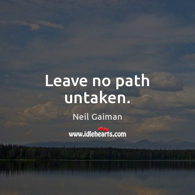 Leave no path untaken. Image