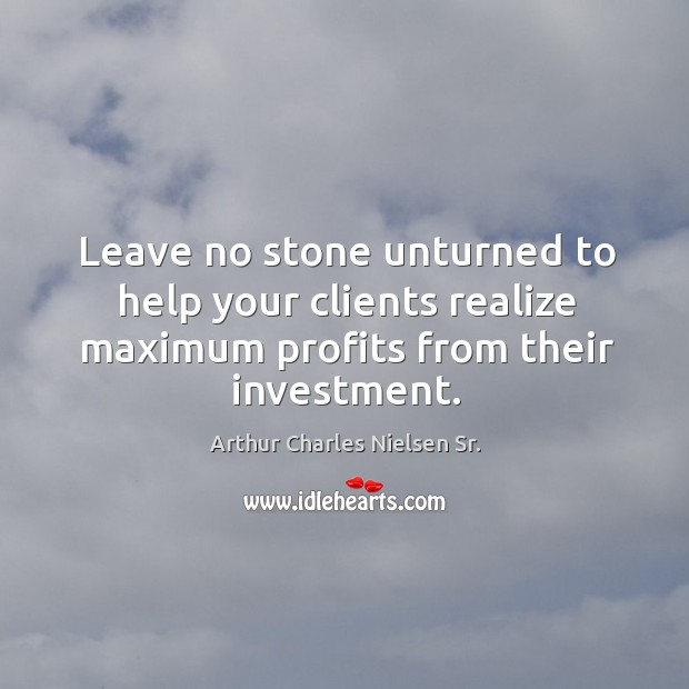 Leave no stone unturned to help your clients realize maximum profits from their investment. Image