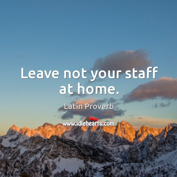 Image, Leave not your staff at home.