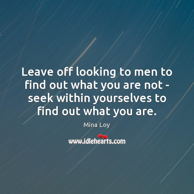 Leave off looking to men to find out what you are not Image