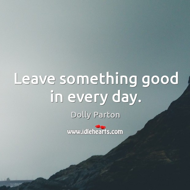 Image, Leave something good in every day.
