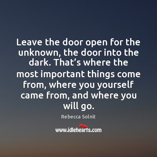 Leave the door open for the unknown, the door into the dark. Image