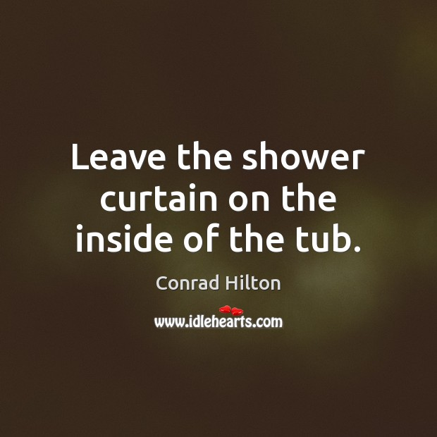 Leave the shower curtain on the inside of the tub. Image