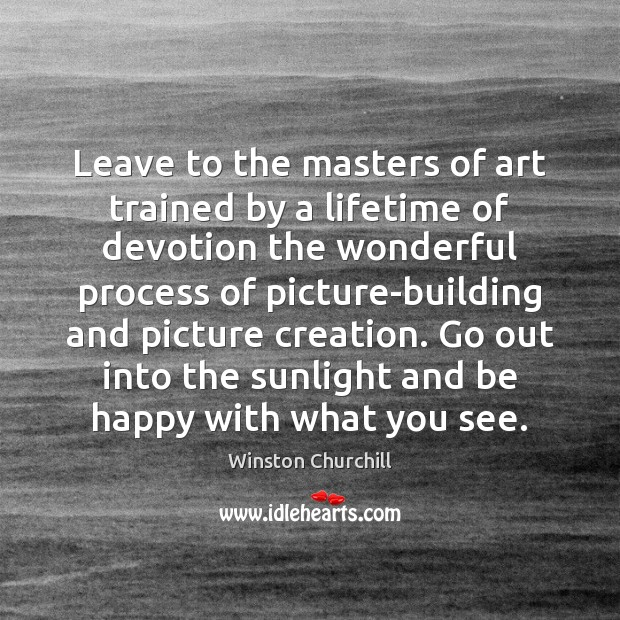 Image, Leave to the masters of art trained by a lifetime of devotion