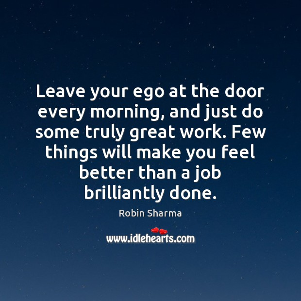 Image, Leave your ego at the door every morning, and just do some