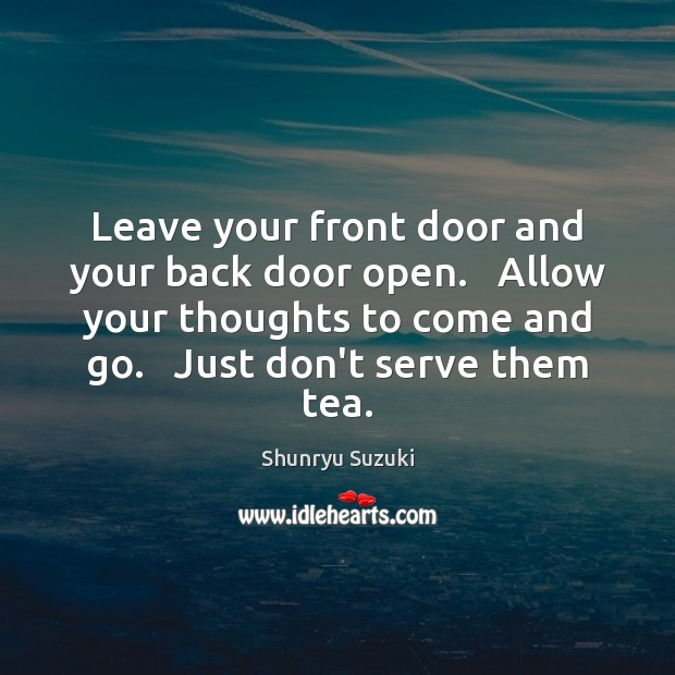 Image, Leave your front door and your back door open.   Allow your thoughts