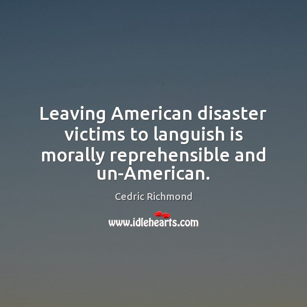 Leaving American disaster victims to languish is morally reprehensible and un-American. Image