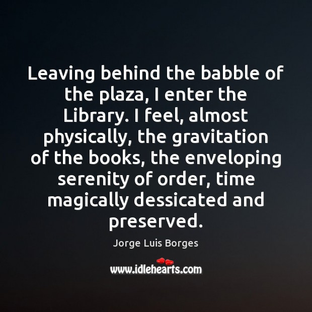 Image, Leaving behind the babble of the plaza, I enter the Library. I